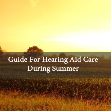 Guide For Hearing Aid Care During Summer